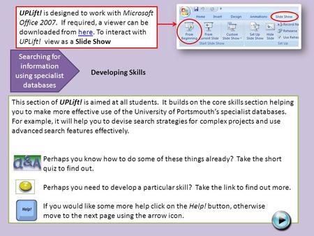 UPLift! is designed to work with Microsoft Office 2007. If required, a viewer can be downloaded from here. To interact with UPLift! view as a Slide Showhere.