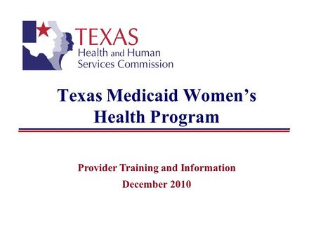 Texas Medicaid Womens Health Program Provider Training and Information December 2010.