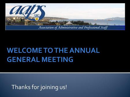 Thanks for joining us!. Promoting AAPS Strategic Plan Grievances/Arbitrations Collective Bargaining Complex Advocacy Issues Managing AAPS Office Operations.