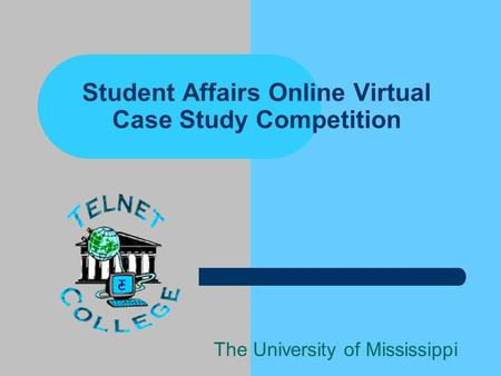 Student Affairs Online Virtual Case Study Competition The University of Mississippi.