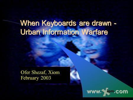 When Keyboards are drawn - Urban Information Warfare Ofer Shezaf, Xiom February 2003 www..com.