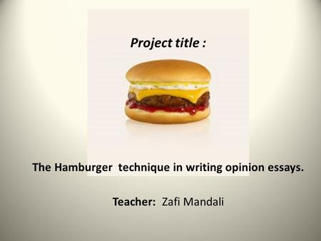 Project title : The Hamburger technique in writing opinion essays