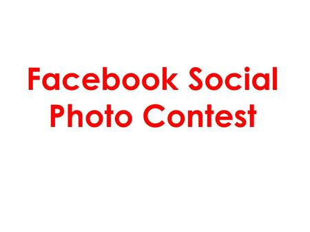 Facebook Social Photo Contest. Mechanics Of Facebook Contest Photo contest: Mùa Hè Yêu Th ươ ng Time: 14.06.2013-14.07.2013 Facebook Users share one photo.