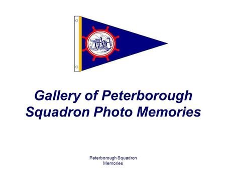 Peterborough Squadron Memories Gallery of Peterborough Squadron Photo Memories.