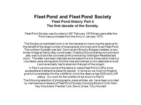 Fleet Pond and Fleet Pond Society Fleet Pond History Part 4 The first decade of the Society. Fleet Pond Society was founded on 28 th February 1976 three.