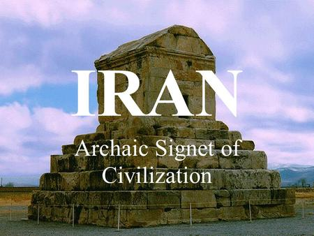 IRAN Archaic Signet of Civilization. DISCLAIMER This presentation does not follow any political interests, and is solely for cultural and social purposes.