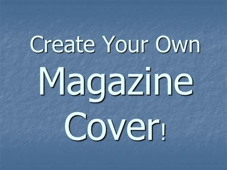Create Your Own Magazine Cover !. Magazine Title.