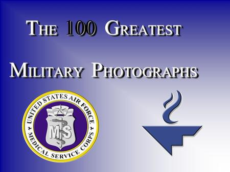 THE 100 GREATEST MILITARY PHOTOGRAPHS