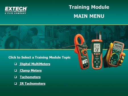 Training Module MAIN MENU Click to Select a Training Module Topic Digital MultiMeters Clamp Meters Tachometers IR Tachometers.