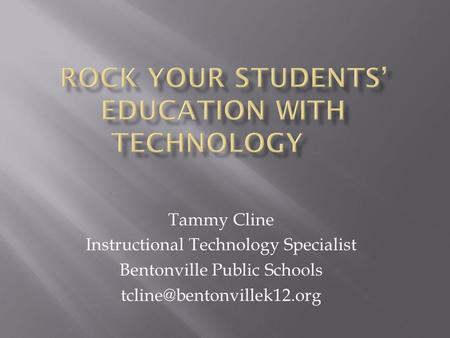 Tammy Cline Instructional Technology Specialist Bentonville Public Schools