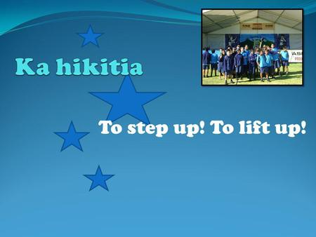 To step up! To lift up!. Quick look at what it means to be Maori.  Historical background.