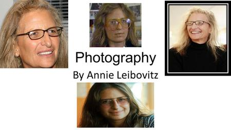 Photography By Annie Leibovitz. Bibliography BIRTH DATE: October 02, 1949 (Age: 63) EDUCATION: San Francisco Art Institute PLACE OF BIRTH: Waterbury,