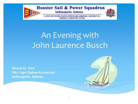 An Evening with John Laurence Busch March 10, 2014 The Capri Italian Restaurant Indianapolis, Indiana 1.