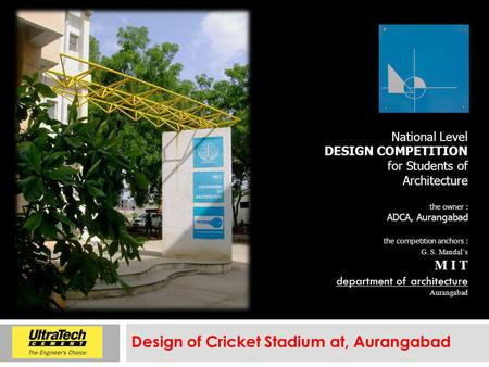 Design of Cricket Stadium at, Aurangabad National Level DESIGN COMPETITION for Students of Architecture the owner : ADCA, Aurangabad the competition anchors.