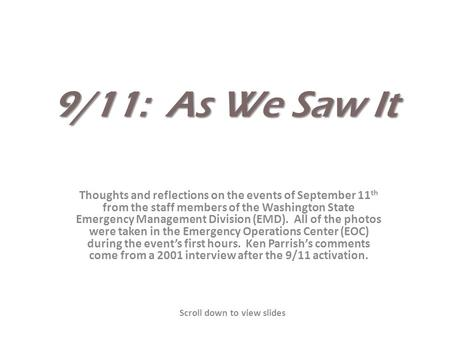 9/11: As We Saw It Thoughts and reflections on the events of September 11 th from the staff members of the Washington State Emergency Management Division.