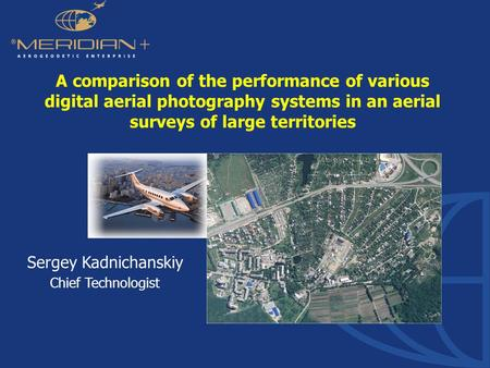 Www.agpmeridian.com A comparison of the performance of various digital aerial photography systems in an aerial surveys of large territories Sergey Kadnichanskiy.