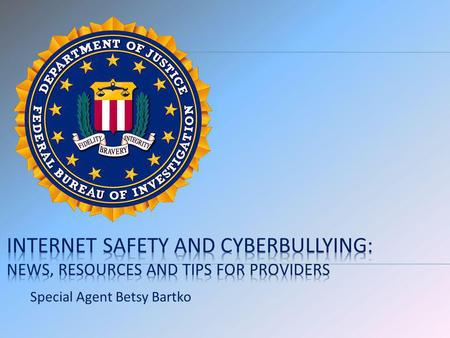 Special Agent Betsy Bartko. How children use digital media Social networks Children as victims of online predators Cyberbullying Cases and laws/statutes.