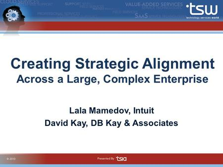 Creating Strategic Alignment Across a Large, Complex Enterprise Lala Mamedov, Intuit David Kay, DB Kay & Associates.
