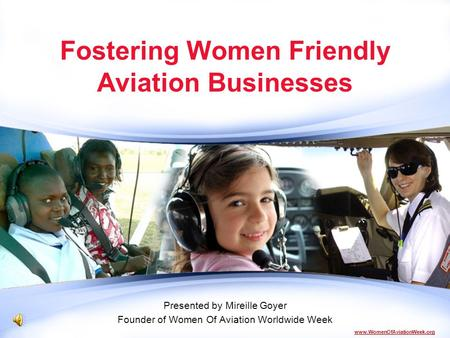 Www.WomenOfAviationWeek.org Fostering Women Friendly Aviation Businesses Presented by Mireille Goyer Founder of Women Of Aviation Worldwide Week.