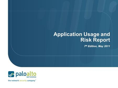 Application Usage and Risk Report 7 th Edition, May 2011.