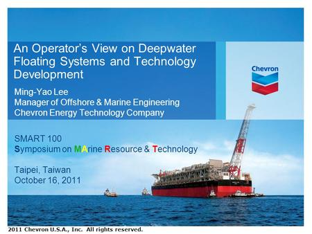 An Operators View on Deepwater Floating Systems and Technology Development Ming-Yao Lee Manager of Offshore & Marine Engineering Chevron Energy Technology.