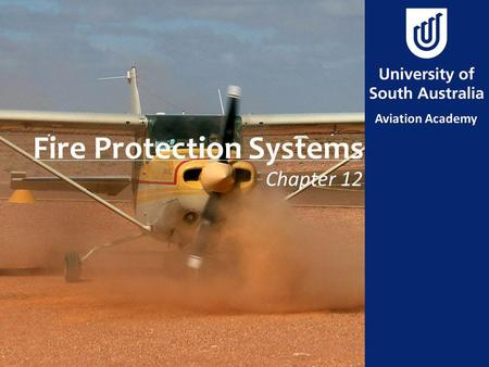 Fire Protection Systems Chapter 12. Aim State principals of operation of the aircraft fire protection system.