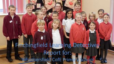 Finchingfield Learning Detectives Report for: Whethersfield CofE Primary School November 2012.