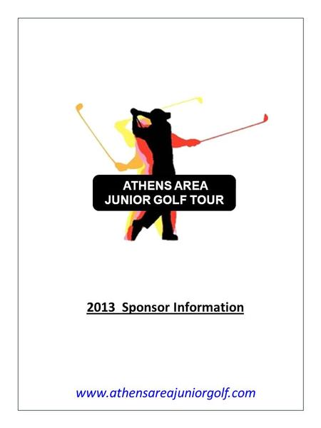 ATHENS AREA JUNIOR GOLF TOUR www.athensareajuniorgolf.com 2013 Sponsor Information.
