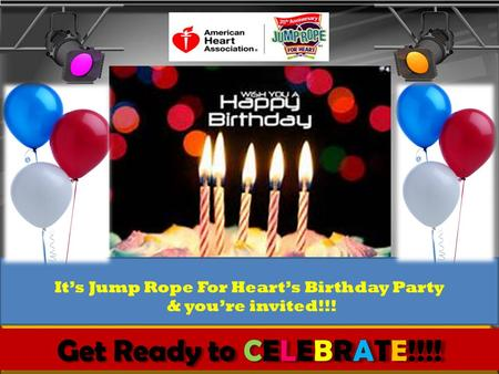 Its Jump Rope For Hearts Birthday Party & youre invited!!!