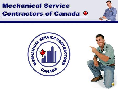 Mechanical Service Contractors of Canada * Membership * Education * Business Tools * Discount Programs * Partnerships * Additional Programs * Certification.