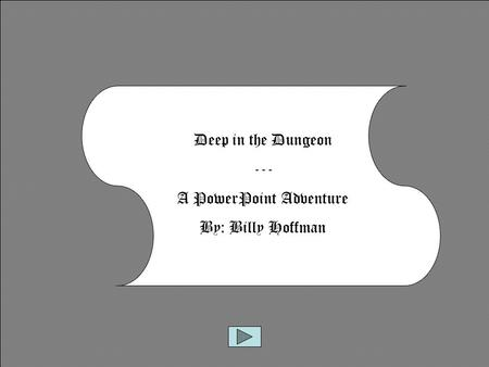 Deep in the Dungeon --- A PowerPoint Adventure By: Billy Hoffman.