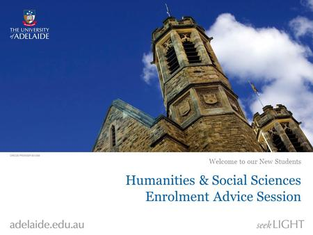 Humanities & Social Sciences Enrolment Advice Session Welcome to our New Students.