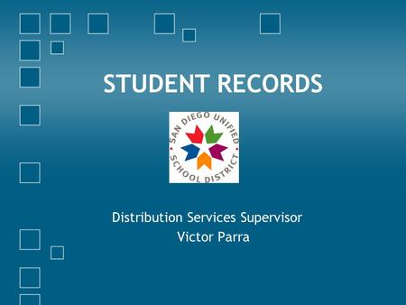 STUDENT RECORDS Distribution Services Supervisor Victor Parra.