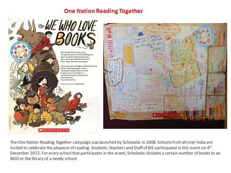 One Nation Reading Together The One Nation Reading Together campaign was launched by Scholastic in 2008. Schools from all over India are invited to celebrate.
