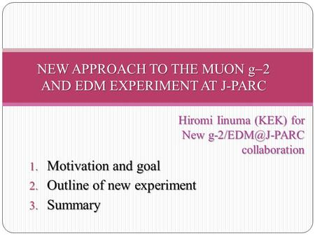 Hiromi Iinuma (KEK) for New collaboration New collaboration 1. Motivation and goal 2. Outline of new experiment 3. Summary.