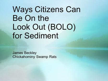 Ways Citizens Can Be On the Look Out (BOLO) for Sediment James Beckley Chickahominy Swamp Rats.