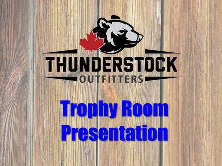 Trophy Room Presentation. Welcome To Our Slide Show Photos displayed are within the last few years of our Black Bear Hunts from different locations. We.