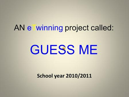 AN eTwinning project called: GUESS ME School year 2010/2011.