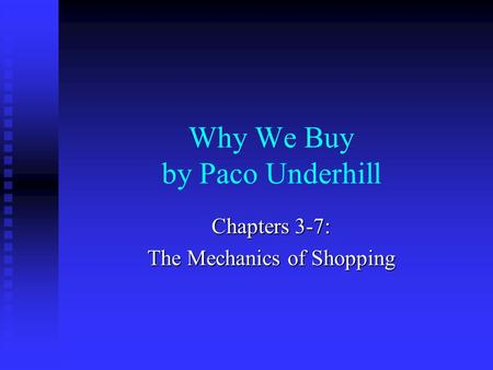 Why We Buy by Paco Underhill Chapters 3-7: The Mechanics of Shopping.