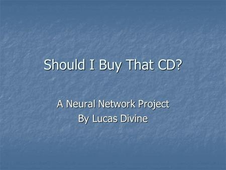 Should I Buy That CD? A Neural Network Project By Lucas Divine.