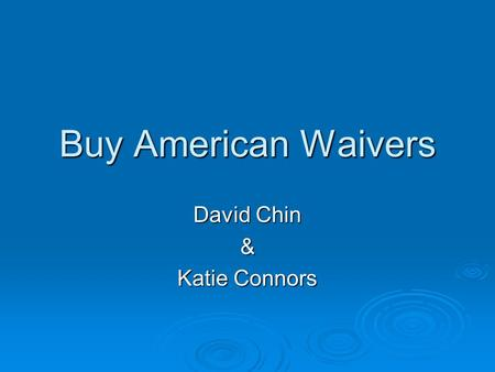 Buy American Waivers David Chin & Katie Connors. Dollars in Thousands Total: $7.2 Billion EPAs Stimulus Investments (Nationally)
