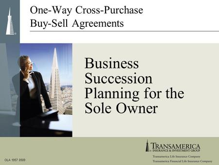 Business Succession Planning for the Sole Owner One-Way Cross-Purchase Buy-Sell Agreements OLA 1957 0509.