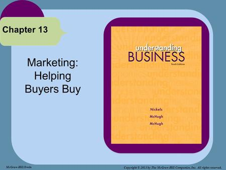 Marketing: Helping Buyers Buy Chapter 13 McGraw-Hill/Irwin Copyright © 2013 by The McGraw-Hill Companies, Inc. All rights reserved.
