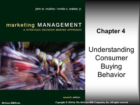 Understanding Consumer Buying Behavior Chapter 4 McGraw-Hill/Irwin Copyright © 2010 by The McGraw-Hill Companies, Inc. All rights reserved.