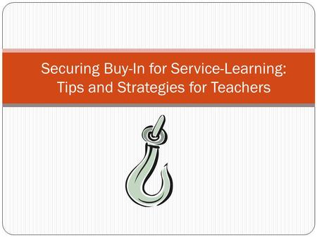 Securing Buy-In for Service-Learning: Tips and Strategies for Teachers.