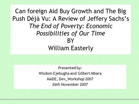 Can foreign Aid Buy Growth and The Big Push Déjà Vu: A Review of Jeffery Sachss The End of Poverty: Economic Possibilities of Our Time BY William Easterly.