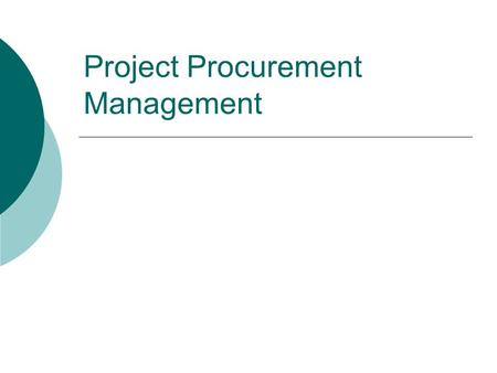 Project Procurement Management. Learning Objectives Understand the importance of project procurement management and the increasing use of outsourcing.