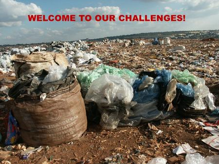 WELCOME TO OUR CHALLENGES! Where we would like to be...
