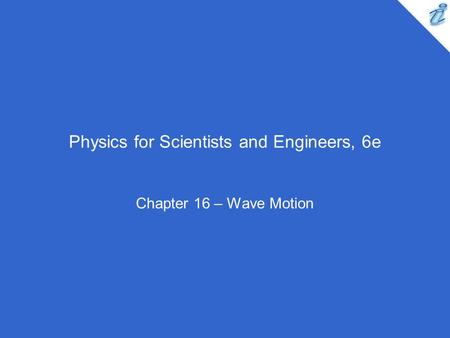 Physics for Scientists and Engineers, 6e Chapter 16 – Wave Motion.