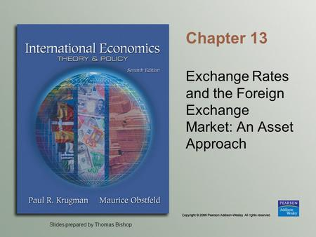 Slides prepared by Thomas Bishop Chapter 13 Exchange Rates and the Foreign Exchange Market: An Asset Approach.